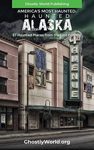 Haunted Alaska: 67 Haunted Places from the Last Frontier (America's Most Haunted) (Top Most Haunted Places In The World)
