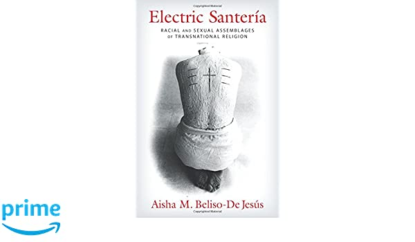 Electric Santeria: Racial and Sexual Assemblages of ...