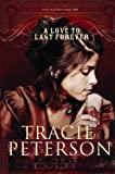 A Love to Last Forever, Tracie Peterson, 0764201492
