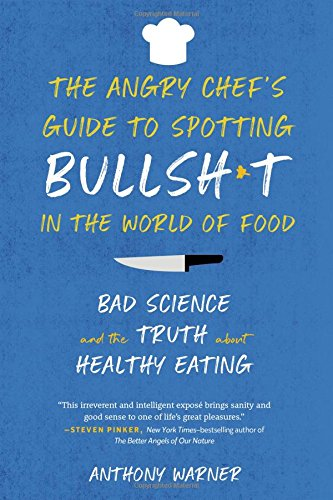 The Angry Chef's Guide to Spotting Bullsh*t in the World of Food: Bad Science and the Truth About Healthy -