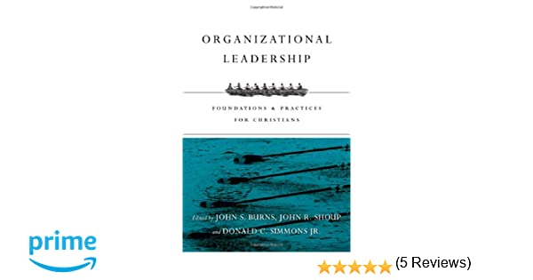 Organizational leadership foundations and practices for organizational leadership foundations and practices for christians jack burns john r shoup donald c simmons jr 9780830840502 amazon books fandeluxe Images