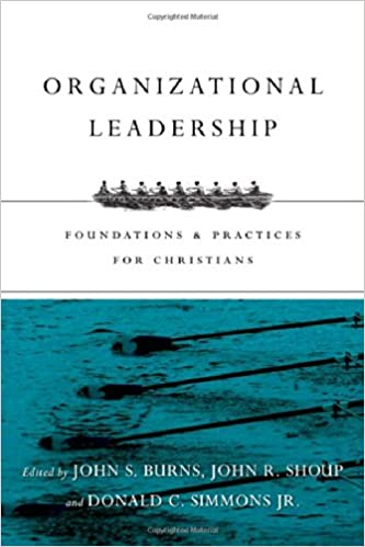 Organizational leadership foundations and practices for christians organizational leadership foundations and practices for christians jack burns john r shoup donald c simmons jr 9780830840502 amazon books fandeluxe Choice Image