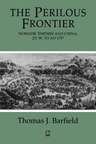 The Perilous Frontier: Nomadic Empires and China 221 B.C. to AD 1757 (Studies in Social Discontinuity)