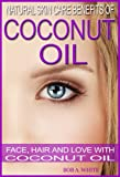 Natural Skin Care Benefits of Coconut Oil: Face, Hair and Love with Coconut Oil