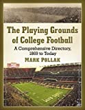img - for The Playing Grounds of College Football: A Comprehensive Directory, 1869 to Today book / textbook / text book