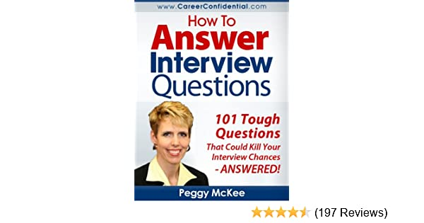 Amazon.com: How To Answer Interview Questions: 101 Tough Interview Questions  EBook: Peggy McKee: Kindle Store