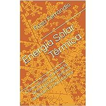 Energía Solar Térmica: Como calcular un proyecto de energía solar térmica mediante un caso práctico (Spanish Edition)