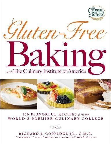 Gluten-Free Baking with The Culinary Institute of America: 150 Flavorful Recipes from the World's Premier Culinary College by Richard J Coppedge Jr.
