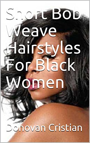Short Bob Weave Hairstyles For Black Women Kindle Edition By