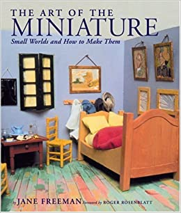 Book The Art of the Miniature: Small Worlds and How to Make Them