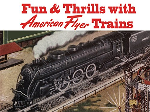 Fun & Thrills with American Flyer Trains