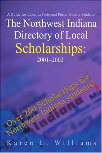 The Northwest Indiana Directory of Local Scholarships: 2001 - 2002: A Guide for Lake, LaPorte and Porter County Students (Northwest Indiana Directory ... for Lake, Laporte & Porter County Student)