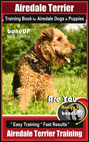 - Airedale Terrier Training Book for Airedale Dogs & Puppies By BoneUP DOG Training: Are You Ready to Bone Up?  Easy Training * Fast  Results Airedale Terrier Training