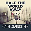 Half the World Away Audiobook by Cath Staincliffe Narrated by Julia Franklin