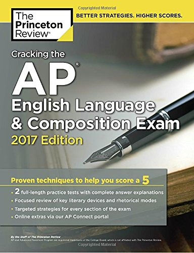 Cracking the AP English Language & Composition Exam, 2017 Edition: Proven Techniques to Help You Score a 5 (College Test Preparation) by Princeton Review