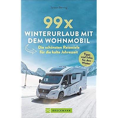 Wohnmobilführer: 99 x Winterurlaub mit dem Wohnmobil. Die schönsten Reiseziele für die kalte Jahreszeit. Mit Tipps zur…