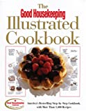 img - for The Good Housekeeping Illustrated Cookbook: America's Bestselling Step-by-Step Cookbook, with More Than 1,400 Recipes book / textbook / text book