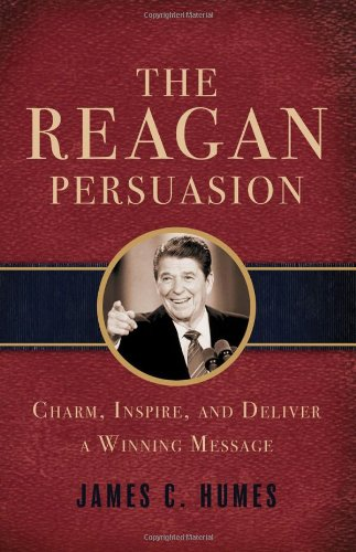 (The Reagan Persuasion: Charm, Inspire, and Deliver a Winning Message)