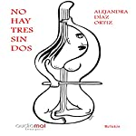 No hay tres sin dos [There Is No Three Without Two] | Alejandra Díaz-Ortiz