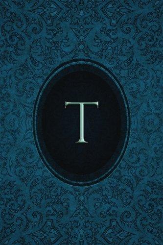 "Monogram ""T"" Journal: Blank Notebook Diary Log (Monogram Cerulean 365 Lined) (Volume 20) PDF"