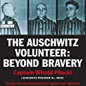 The Auschwitz Volunteer: Beyond Bravery Audiobook by Witold Pilecki, Jarek Garlinski (translator) Narrated by Jarek Garlinski, Ken Kliban, John Lee, Marek Probosz