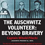 The Auschwitz Volunteer: Beyond Bravery | Witold Pilecki,Jarek Garlinski (translator)