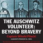The Auschwitz Volunteer: Beyond Bravery | Jarek Garlinski (translator),Witold Pilecki