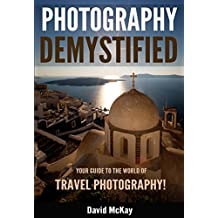 Photography Demystified: Your Guide to the World of Travel Photography