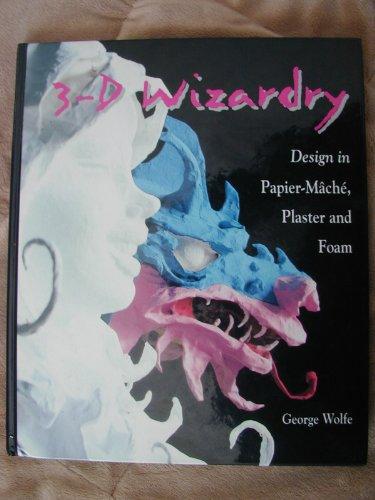 3-D Wizardry: Design in Papier Mache, Plaster and Foam