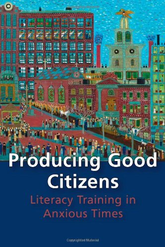 Producing Good Citizens: Literacy Training In Anxious Times (Pitt Comp Literacy Culture)