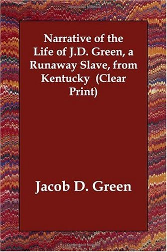 Download Narrative of the Life of J.D. Green, a Runaway Slave, from Kentucky  (Clear Print) pdf epub