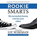 Rookie Smarts: Why Learning Beats Knowing in the New Game of Work Audiobook by Liz Wiseman Narrated by Liz Wiseman