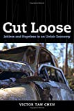 "Victor Tan Chen, ""Cut Loose: Jobless and Hopeless in an Unfair Economy"" (U. California Press, 2015)"