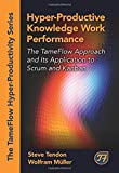 Hyper-Productive Knowledge Work Performance: The TameFlow Approach and Its Application to Scrum and Kanban (The Tameflow Hyper-productivity)