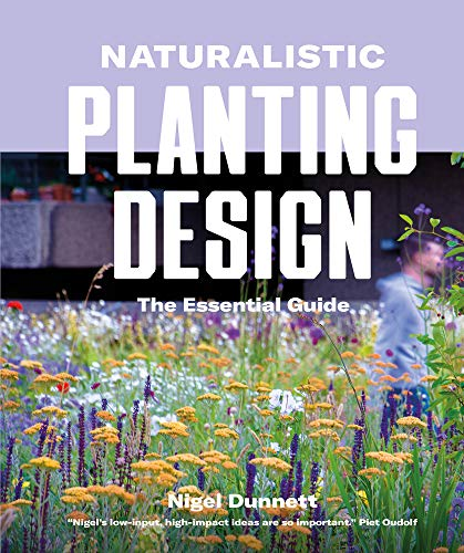 Naturalistic Planting Design The Essential Guide: How to Design High-Impact, Low-Input Gardens por Nigel Dunnett