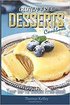 Book Gluten-Free Desserts Cookbook: Your Go-To Gluten Free Book by Thomas Kelley (2015-06-13)