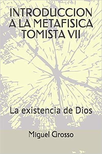 Introduccion A La Metafisica Tomista 7 La Existencia De Dios El Pensamiento De Santo Tomas De Aquino Spanish Edition Grosso Miguel 9798668953691 Books