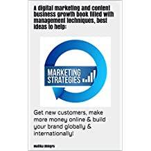 A digital marketing and content business growth book filled with management techniques, best ideas to help:: get new customers, make more money online & build your brand globally & internationally!