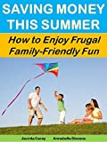 Saving Money This Summer: How to Enjoy Frugal Family-Friendly Fun (More for Less Guides Book 18)