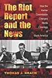 The Riot Report and the News: How the Kerner Commission Changed Media Coverage of Black America