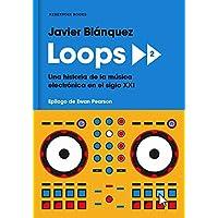 Loops 2: Una historia de la música electrónica en el siglo XXI (RESERVOIR NARRATIVA)