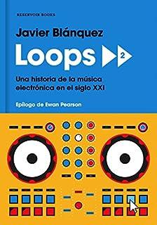 Loops 2: Una historia de la música electrónica en el siglo XXI (RESERVOIR NARRATIVA