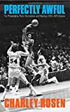 Perfectly Awful: The Philadelphia 76ers' Horrendous and Hilarious 1972-1973 Season