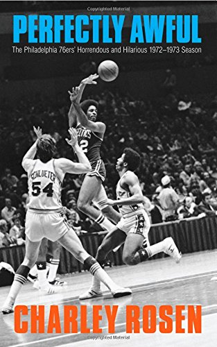 Perfectly Awful: The Philadelphia 76ers' Horrendous and Hilarious 1972-1973 Season 1980 Philadelphia 76ers
