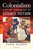 Colonialism and the Emergence of Science Fiction (Early Classics of Science Fiction)
