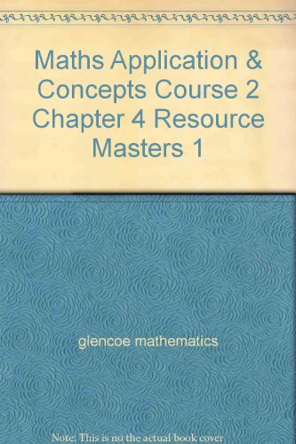 Maths Application & Concepts Course 2 Chapter 4 Resource Masters 1 (Algebra Readiness) (Glencoe Algebra 1 Chapter 4 Resource Masters)
