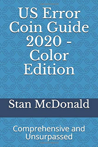 (US Error Coin Guide 2020 - Color Edition: Comprehensive and Unsurpassed )