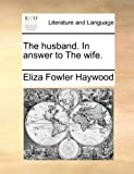 The Husband in Answer to the Wife, Eliza Fowler Haywood, 1140744208