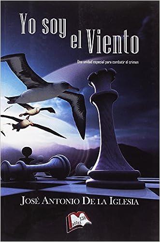 Yo soy el viento (Libros Mablaz): Amazon.es: José Antonio De ...