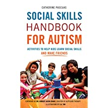 Social Skills Handbook for Autism: Activities to Help Kids Learn Social Skills and Make Friends (Autism Spectrum Disorder, Autism Books)